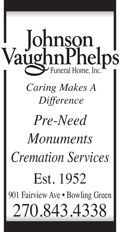 JohnsonVaughnPhelpsFuneral Home, Inc.Caring Makes ADifferencePre-NeedntsCremation ServicesEst. 1952901 Fairview AveBowling Green270.843.4338 Johnson VaughnPhelps Funeral Home, Inc. Caring Makes A Difference Pre-Need nts Cremation Services Est. 1952 901 Fairview Ave Bowling Green 270.843.4338
