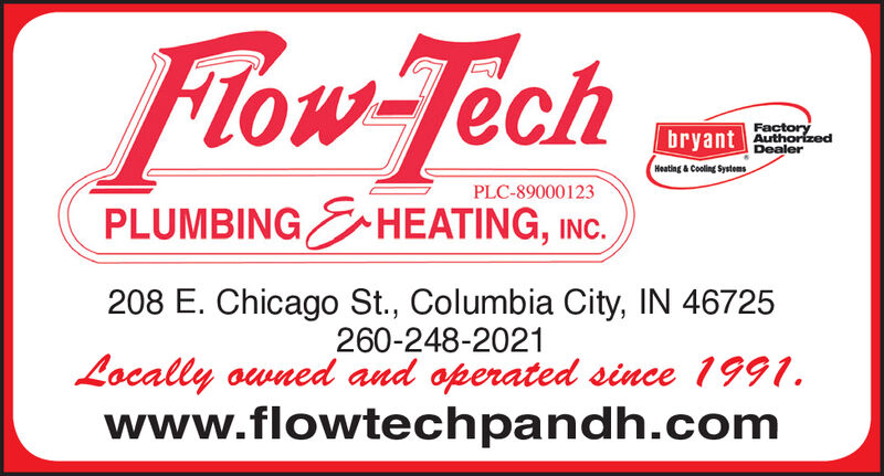 low TechFactoryAuthorizedDealerbryantHeating & Coling SystensPLC-89000123PLUMBING HEATING, INC.208 E. Chicago St., Columbia City, IN 46725260-248-2021Locally owned and operated since 1991.www.flowtechpandh.com low Tech Factory Authorized Dealer bryant Heating & Coling Systens PLC-89000123 PLUMBING HEATING, INC. 208 E. Chicago St., Columbia City, IN 46725 260-248-2021 Locally owned and operated since 1991. www.flowtechpandh.com