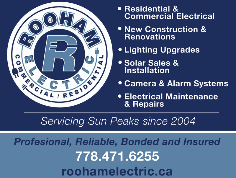 BOORANResidential &Commercial ElectricalNew Construction &RenovationsLighting UpgradesSolar Sales &InstallationCTRICCamera & Alarm SystemsElectrical Maintenance& RepairsServicing Sun Peaks since 2004Profesional, Reliable, Bonded and Insured778.471.6255roohamelectric.caM MER IPEN BOORAN Residential & Commercial Electrical New Construction & Renovations Lighting Upgrades Solar Sales & Installation CTRIC Camera & Alarm Systems Electrical Maintenance & Repairs Servicing Sun Peaks since 2004 Profesional, Reliable, Bonded and Insured 778.471.6255 roohamelectric.ca M MER IPEN