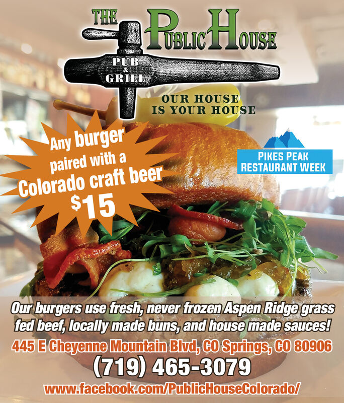 THETRAKHOUSEUBLICPUBGRILLOUR HOUSEIS YOUR HOUSEAny burgerpaired with aColorado craft beer$15PIKES PEAKRESTAURANT WEEKOur burgers use fresh, never frozen Aspen Ridge grassfed beet, locally made buns, and house made sauces!445 E Cheyenne Mountain Blvd, CO Springs, CO 80906(719) 465-3079www.facebook.com/PublicHouseColorado THE TRAKHOUSE UBLIC PUB GRILL OUR HOUSE IS YOUR HOUSE Any burger paired with a Colorado craft beer $15 PIKES PEAK RESTAURANT WEEK Our burgers use fresh, never frozen Aspen Ridge grass fed beet, locally made buns, and house made sauces! 445 E Cheyenne Mountain Blvd, CO Springs, CO 80906 (719) 465-3079 www.facebook.com/PublicHouseColorado