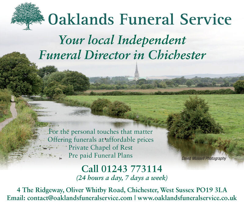Oaklands Funeral ServiceYour local IndependentFuneral Director in ChichesterPor the personal touches that matterOffering funerals at affordable pricesPrivate Chapel of RestPre paid Funeral PlansDavid Mussell PhotographyCall 01243 773114(24 hours a day, 7 days a week)4 The Ridgeway, Oliver Whitby Road, Chichester, West Sussex PO19 3LA Oaklands Funeral Service Your local Independent Funeral Director in Chichester Por the personal touches that matter Offering funerals at affordable prices Private Chapel of Rest Pre paid Funeral Plans David Mussell Photography Call 01243 773114 (24 hours a day, 7 days a week) 4 The Ridgeway, Oliver Whitby Road, Chichester, West Sussex PO19 3LA