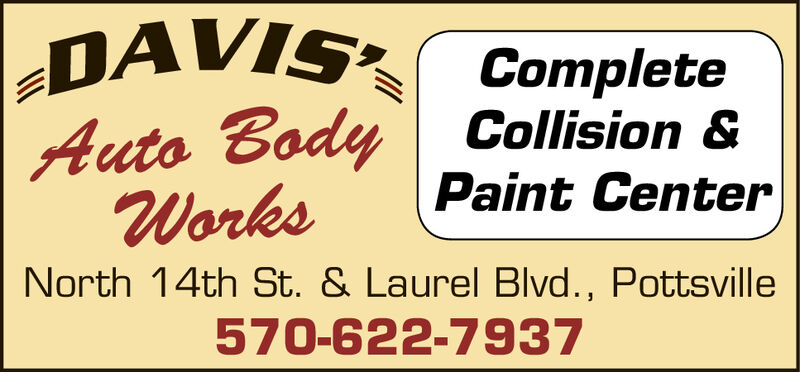 DAVI CompleteAuto Body Collision &Works Paint CenterNorth 14th St. & Laurel Blvd., Pottsville570-622-7937