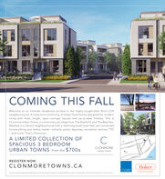 COMING THIS FALLWelcome to an intimate residential enclave in the highly sought-after Birch Cliffneighbourhood. A close-knit community of Urban Townhomes designed for modernliving with fresh, bright, open concept layouts and up-to-date finishes. This isClonmore Urban Towns, a communityjust steps from The Danforth and The Beaches.Nestled in a vibrant neighbourhood with a charming small-town feel, yet connectedto everything your family needs schools, parks, daycares, recreation centres, TTC- and more. That's Clonmore.A LIMITED COLLECTION OFSPACIOUS 3 BEDROOMURBAN TOWNS from the $700sCLONMORETURBAN TOWNSsueeTe ACHESREGISTER NOwCLONMORETOWNS.CABakercoreExduive Listing Brokeage Baker Real Extate Incorporated Brokers ProbectedPrices and speocations tbject to changewithout notion Rendering s Artise's concept E&OEeol Estobe inoeporated COMING THIS FALL Welcome to an intimate residential enclave in the highly sought-after Birch Cliff neighbourhood. A close-knit community of Urban Townhomes designed for modern living with fresh, bright, open concept layouts and up-to-date finishes. This is Clonmore Urban Towns, a communityjust steps from The Danforth and The Beaches. Nestled in a vibrant neighbourhood with a charming small-town feel, yet connected to everything your family needs schools, parks, daycares, recreation centres, TTC - and more. That's Clonmore. A LIMITED COLLECTION OF SPACIOUS 3 BEDROOM URBAN TOWNS from the $700s CLONMORE T URBAN TOWNS suee Te ACHES REGISTER NOw CLONMORETOWNS.CA Baker core Exduive Listing Brokeage Baker Real Extate Incorporated Brokers Probected Prices and speocations tbject to change without notion Rendering s Artise's concept E&OE eol Estobe inoeporated