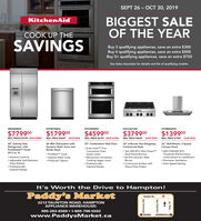 "SEPT 26-  0, 2019KitchenAidBIGGEST SALEOF THE YEARCOOK UP THESAVINGSBuy 3 qualifying appliances, save an extra $300Buy 4 qualifying appliances, save an extra $500Buy 5+ qualifying appliances, save an extra $750See Sales Associate for details and list of qualifying models.KBSD608ESSKDTM704ESSKOCES00ESSKGCU467VSSKVWB606DSS$779900$459900$379900$139900$179900REG. PRICE $10799 SAVE $3000REG. PRICE S6199 SAVE $1600REG. PRICE $4549REG. PRICE $2249SAVE $450SAVE S750REG. PRICE $1949SAVE SS5048 Side-by-SideRefrigerator withPrintShieldTM Finish29.5 cu. ft.36"" 6-Burner Gas Rangetop,Commercial-Style36"" Wall-Mount, 3-SpeedCanopy Hood44 dBA Dishwasher with30"" Combination Wall OvenDynamic Wash Arms andBottle WashEven-Heat""M TrueTwo 20K BTU Ultra PowerTMConvection Oven600 CFM/65K BTUProWashM CycleExpress Wash CycleProScrub Option(lower oven)Microwave ConvectionCooking (upper oven)ProfessionallyInspired DesignThreshold (Performancevaries based on installation)Perimeter VentilationAuto Speed SettingDual-Flame BurnersIntuitive Controls5K BTU Simmer/ MeltAdjustable Spill-ResistantGlass ShelvesBurnerContinuous Surface withProfessionallyInspired DesignHeavy-Duty GratesIt's Worth the Drive to Hampton!Paddy's MarketTaunton Rd.2212 TAUNTON ROAD, HAMPTONAPPLIANCE WAREHOUSE:905-263-83691-800-798-5502BOWMANVILLEloSHAWAwww.PaddysMarket.ca49 PH AuouueH SEPT 26-  0, 2019 KitchenAid BIGGEST SALE OF THE YEAR COOK UP THE SAVINGS Buy 3 qualifying appliances, save an extra $300 Buy 4 qualifying appliances, save an extra $500 Buy 5+ qualifying appliances, save an extra $750 See Sales Associate for details and list of qualifying models. KBSD608ESS KDTM704ESS KOCES00ESS KGCU467VSS KVWB606DSS $779900 $459900 $379900 $139900 $179900 REG. PRICE $10799 SAVE $3000 REG. PRICE S6199 SAVE $1600 REG. PRICE $4549 REG. PRICE $2249 SAVE $450 SAVE S750 REG. PRICE $1949 SAVE SS50 48 Side-by-Side Refrigerator with PrintShieldTM Finish 29.5 cu. ft. 36"" 6-Burner Gas Rangetop, Commercial-Style 36"" Wall-Mount, 3-Speed Canopy Hood 44 dBA Dishwasher with 30"" Combination Wall Oven Dynamic Wash Arms and Bottle Wash Even-Heat""M True Two 20K BTU Ultra PowerTM Convection Oven 600 CFM/65K BTU ProWashM Cycle Express Wash Cycle ProScrub Option (lower oven) Microwave Convection Cooking (upper oven) Professionally Inspired Design Threshold (Performance varies based on installation) Perimeter Ventilation Auto Speed Setting Dual-Flame Burners Intuitive Controls 5K BTU Simmer/ Melt Adjustable Spill-Resistant Glass Shelves Burner Continuous Surface with Professionally Inspired Design Heavy-Duty Grates It's Worth the Drive to Hampton! Paddy's Market Taunton Rd. 2212 TAUNTON ROAD, HAMPTON APPLIANCE WAREHOUSE: 905-263-8369 1-800-798-5502 BOWMANVILLE loSHAWA www.PaddysMarket.ca 49  PH AuouueH"