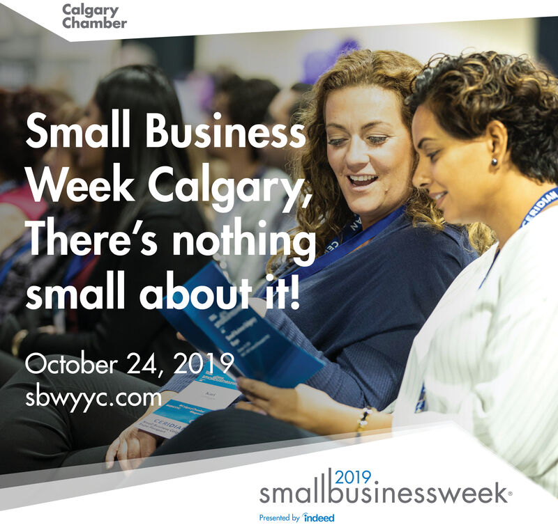 CalgaryChamberSmall BusinessWeek Calgary,There's nothingsmall about it!IDIANOctober 24, 201sbwyyc.comAarCERIDIA2019.smallbusinessweekPresented by indeed Calgary Chamber Small Business Week Calgary, There's nothing small about it! IDIAN October 24, 201 sbwyyc.com Aar CERIDIA 2019. smallbusinessweek Presented by indeed