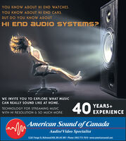 YOU KNOW ABOUT HI END WATCHESYOU KNOW ABOUT HI END CARS.BUT DO YOU KNOW ABOUTHI END AUDIO SYSTEMS?WE INVITE YOU TO EXPLORE WHAT MUSICCAN REALLY SOUND LIKE AT HOME40YEARS+TECHNOLOGY FOR STREAMING MUSICEXPERIENCEWITH HI RESOLUTION & SO MUCH MOREAmerican Sound of CanadaAudio/Video Specialist12261 Yonge St, Richmond Hill, ON L4E 3M7 Phone:(905) 773-7810 www.americansound.com YOU KNOW ABOUT HI END WATCHES YOU KNOW ABOUT HI END CARS. BUT DO YOU KNOW ABOUT HI END AUDIO SYSTEMS? WE INVITE YOU TO EXPLORE WHAT MUSIC CAN REALLY SOUND LIKE AT HOME 40 YEARS+ TECHNOLOGY FOR STREAMING MUSIC EXPERIENCE WITH HI RESOLUTION & SO MUCH MORE American Sound of Canada Audio/Video Specialist 12261 Yonge St, Richmond Hill, ON L4E 3M7 Phone:(905) 773-7810 www.americansound.com