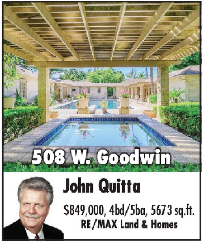508 W. GoodwinJohn Quitta$849,000, 4bd/5ba, 5673 sq.ft.RE/MAX Land &Homes 508 W. Goodwin John Quitta $849,000, 4bd/5ba, 5673 sq.ft. RE/MAX Land &Homes