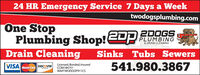 24 HR Emergency Service 7 Days a Weektwodogsplumbing.comOne StopPlumbing Shop!@DpDrain Cleaning2DOGSPLUMBING& DRAIN CLEANINGSinks Tubs Sewers541.980.3867Licensed, Bonded, InsuredCCB#184751WA#TWODOOP911CSVISAMasterCard DISCOVERNETWORE 24 HR Emergency Service 7 Days a Week twodogsplumbing.com One Stop Plumbing Shop!@Dp Drain Cleaning 2DOGS PLUMBING & DRAIN CLEANING Sinks Tubs Sewers 541.980.3867 Licensed, Bonded, Insured CCB#184751 WA#TWODOOP911CS VISA MasterCard DISCOVER NETWORE