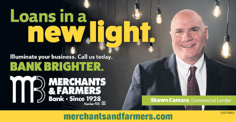Loans in anew.light.luminate your business. Call us today.BANK BRIGHTER.M3MERCHANTS& FARMERSBank Since 1928Member FDICShawn Camara, Commercial Lendermerchantsandfarmers.com01068931 Loans in a new.light. luminate your business. Call us today. BANK BRIGHTER. M3 MERCHANTS & FARMERS Bank Since 1928 Member FDIC Shawn Camara, Commercial Lender merchantsandfarmers.com 01068931