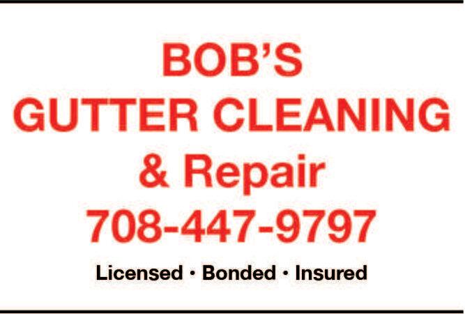BOB'SGUTTER CLEANING& Repair708-447-9797Licensed Bonded Insured BOB'S GUTTER CLEANING & Repair 708-447-9797 Licensed Bonded Insured