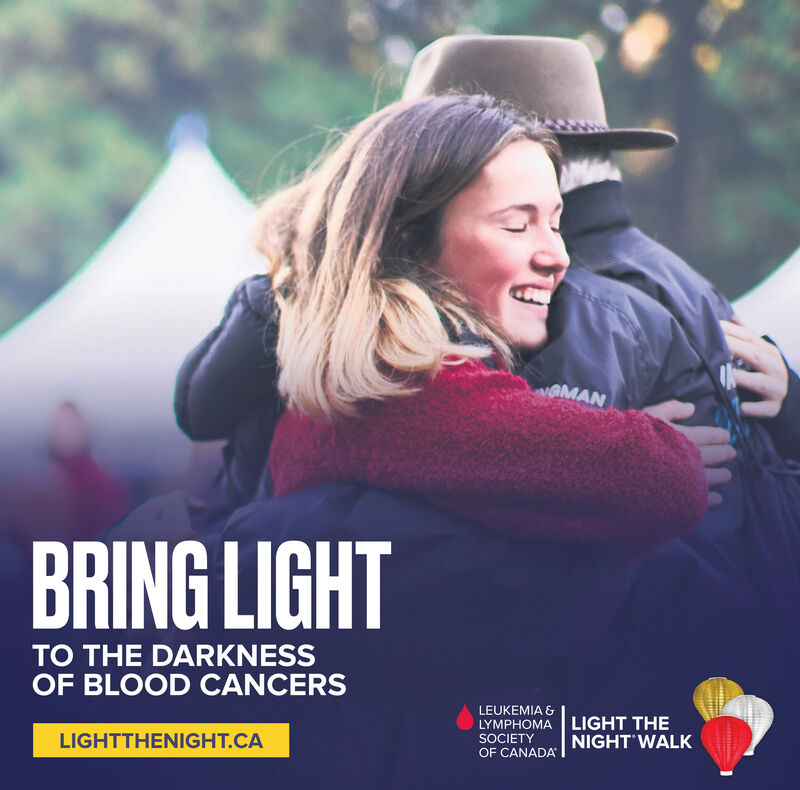 wOMANBRING LIGHTTO THE DARKNESSOF BLOOD CANCERSLEUKEMIA &LYMPHOMA LIGHT THESOCIETYLIGHTTHENIGHT.CAOF CANADA NIGHT WALK wOMAN BRING LIGHT TO THE DARKNESS OF BLOOD CANCERS LEUKEMIA & LYMPHOMA LIGHT THE SOCIETY LIGHTTHENIGHT.CA OF CANADA NIGHT WALK