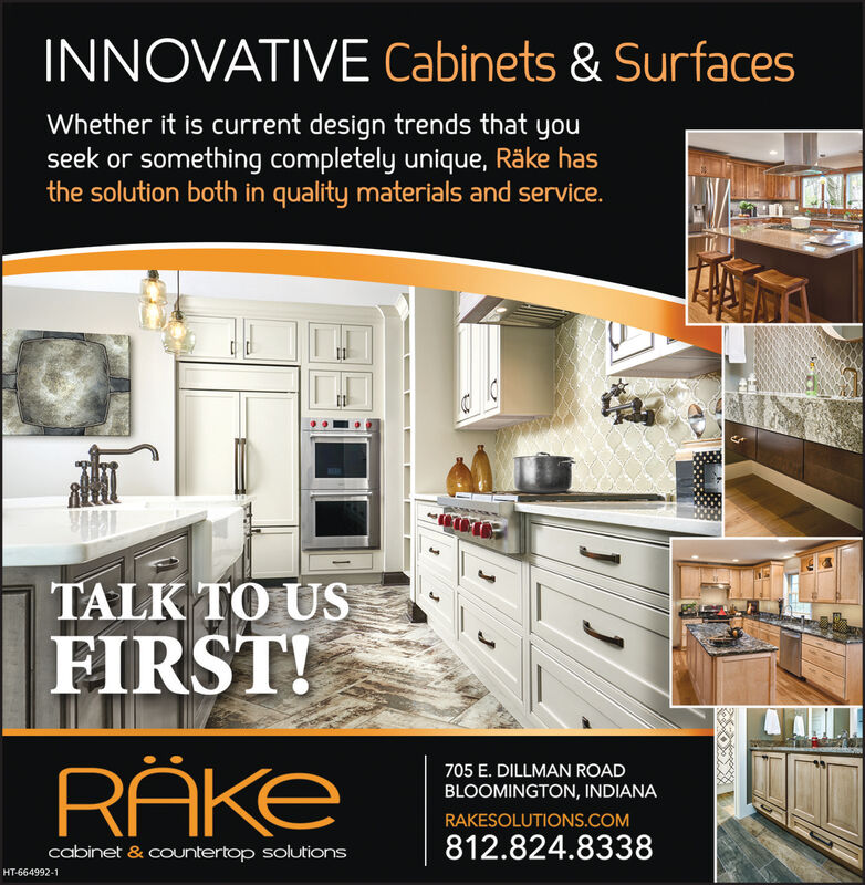 INNOVATIVE Cabinets & SurfacesWhether it is current design trends that youseek or something completely unique, Räke hasthe solution both in quality materials and service.TALK TO USFIRST!RAKE705 E. DILLMAN ROADBLOOMINGTON, INDIANARAKESOLUTIONS.COM812.824.8338cabinet & countertop solutionsHT-664995-13 INNOVATIVE Cabinets & Surfaces Whether it is current design trends that you seek or something completely unique, Räke has the solution both in quality materials and service. TALK TO US FIRST! RAKE 705 E. DILLMAN ROAD BLOOMINGTON, INDIANA RAKESOLUTIONS.COM 812.824.8338 cabinet & countertop solutions HT-664995-13