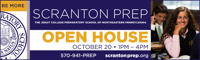BE MORESCRANTON PREPRATORYTHE JESUIT COLLEGE PREPARATORY SCHOOL OF NORTHEASTERN PENNSYLVANIAOPEN HOUSEOCTOBER 20 1PM 4PMNATUS570-941-PREPscranton prep.orgSCHOOL BE MORE SCRANTON PREP RATORY THE JESUIT COLLEGE PREPARATORY SCHOOL OF NORTHEASTERN PENNSYLVANIA OPEN HOUSE OCTOBER 20 1PM 4PM NATUS 570-941-PREP scranton prep.org SCHOOL