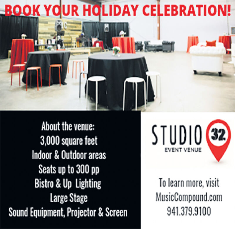 BOOK YOUR HOLIDAY CELEBRATION!About the venue:STUDIO23,000 square feetIndoor& Outdoor areasSeats up to 300 ppBistro &Up LightingLarge StageSound Equipment,Projector&ScreenEVENT VENUETo learn more, visitMusicCompound.com941.379.9100 BOOK YOUR HOLIDAY CELEBRATION! About the venue: STUDIO2 3,000 square feet Indoor& Outdoor areas Seats up to 300 pp Bistro &Up Lighting Large Stage Sound Equipment,Projector&Screen EVENT VENUE To learn more, visit MusicCompound.com 941.379.9100