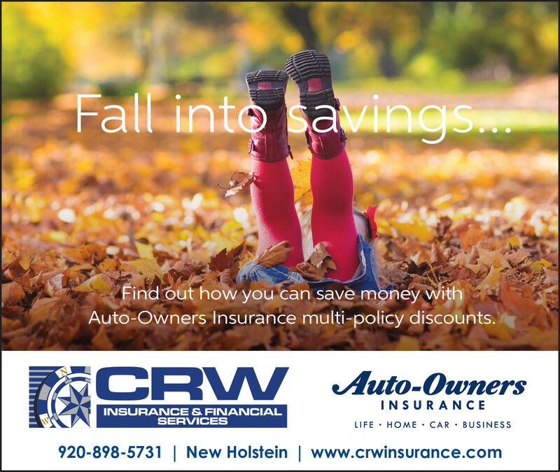 Fall into savings...Find out how you can save money withAuto-Owners Insurance multi-policy discounts.CR W Auto-OwnersINSURANCEINSURANCE& FINANCIALSERVICESLIFE HOME CAR BUSINESS920-898-5731| New Holstein | www.crwinsurance.com Fall into savings... Find out how you can save money with Auto-Owners Insurance multi-policy discounts. CR W Auto-Owners INSURANCE INSURANCE& FINANCIAL SERVICES LIFE HOME CAR BUSINESS 920-898-5731| New Holstein | www.crwinsurance.com