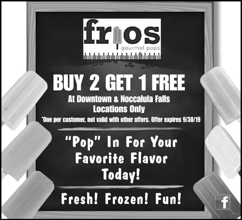 """friosgourmet popsBUY 2 GET 1 FREEAt Downtown & Noccalula FallsLocations OnlyOne per customer, not valid with other offers. Offer expires 9/30/19""""Pop"""" In For YourFavorite FlavorToday!Fresh! Frozen! Fun!f frios gourmet pops BUY 2 GET 1 FREE At Downtown & Noccalula Falls Locations Only One per customer, not valid with other offers. Offer expires 9/30/19 """"Pop"""" In For Your Favorite Flavor Today! Fresh! Frozen! Fun! f"""