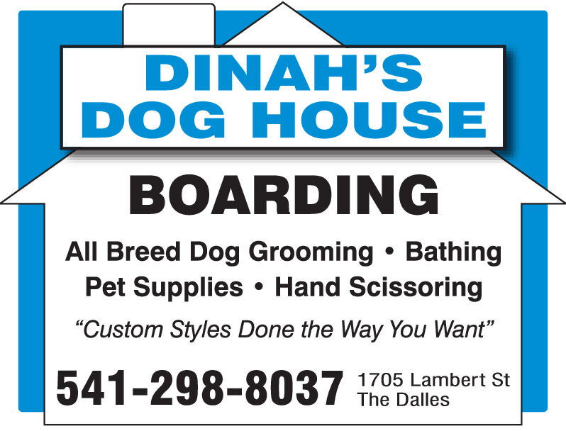 "DINAH'SDOG HOUSEBOARDINGAll Breed Dog Grooming BathingPet Supplies Hand Scissoring""Custom Styles Done the Way You Want""541-298-80371705 Lambert StThe Dalles DINAH'S DOG HOUSE BOARDING All Breed Dog Grooming Bathing Pet Supplies Hand Scissoring ""Custom Styles Done the Way You Want"" 541-298-8037 1705 Lambert St The Dalles"