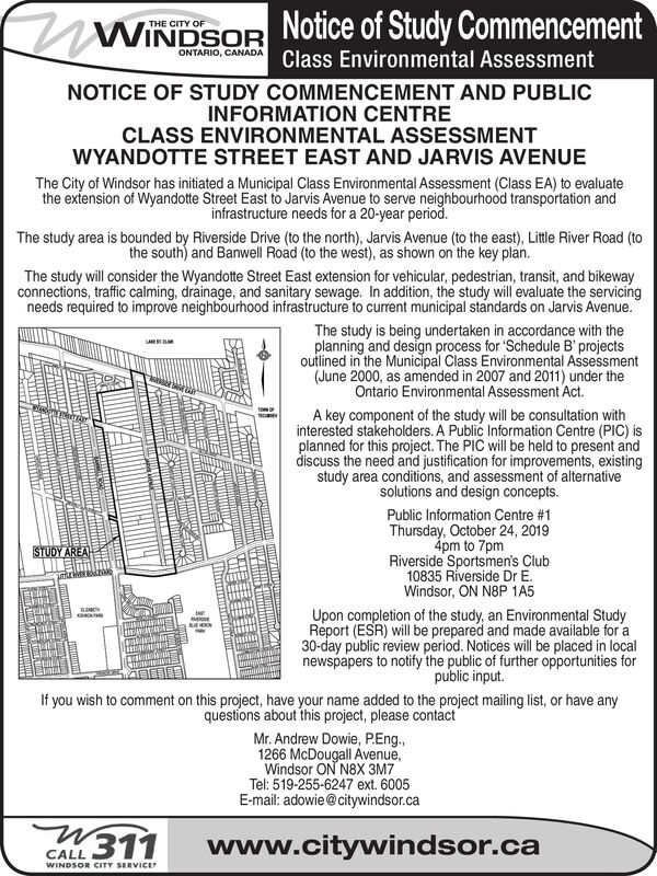 Notice of Study CommencementWINDSORONTARIO, CANADA Class Environmental AssessmentTHE CITY OFNOTICE OF STUDY COMMENCEMENT AND PUBLICINFORMATION CENTRECLASS ENVIRONMENTAL ASSESSMENTWYANDOTTE STREET EAST AND JARVIS AVENUEThe City of Windsor has initiated a Municipal Class Environmental Assessment (Class EA) to evaluatethe exiension of Wyandotte Street East to Jarvis Avenue to serve neighbourhood transportation andinfrastructure needs for a 20-year period.The study area is bounded by Riverside Drive (to the north), Jarvis Avenue (to the east), Little River Road (tothe south) and Banwell Road (to the west), as shown on the keyThe study will consider the Wyandotte Street East extension for vehicular, pedestrian, transit, and bikewayconnections, traffic calming, drainage, and sanitary sewage. In addition, the study will evaluate the servicingneeds required to improve neighbourhood infrastructure to current municipal standards on Jarvis Avenue.The study is being undertaken in accordance with theplanning and design process for 'Schedule B' projectsoutlined in the Municipal Class Environmental Assessment(June 2000, as amended in 2007 and 2011) under theOntario Environmental Assessment Act.A key component of the study will be consultation withinterested stakeholders. A Public Information Centre (PIC) isplanned for this project. The PIC will be held to present anddiscuss the need and justification for improvements, existingstudy area conditions, and assessment of alternativesolutions and design concepts.Public Information Centre #1Thursday, October 24, 20194pm to 7pmRiverside Sportsmen's Club10835 Riverside Dr E.Windsor, ON N8P 1A5STUDY AREAUpon completion of the study, an Environmental StudyReport (ESR) will be prepared and made available for a30-day public review period. Notices will be placed in localnewspapers to notify the public of further opportunities forpublic input.MEIf you wish to comment on this project, have your name added to the project mailing list, or have anyq
