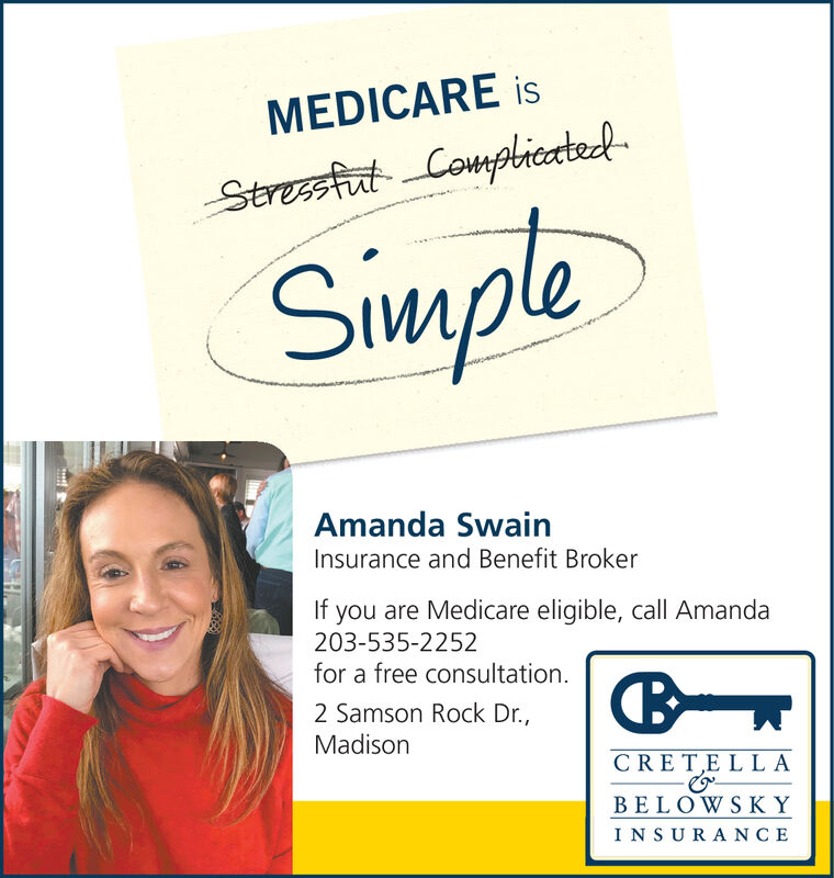 MEDICARE isStressfut CoupbicatedSimpleAmanda SwainInsurance and Benefit BrokerIf you are Medicare eligible, call Amanda203-535-2252for a free consultation2 Samson Rock Dr.,MadisonCRETE LLABELOWSKYINSURANCE MEDICARE is Stressfut Coupbicated Simple Amanda Swain Insurance and Benefit Broker If you are Medicare eligible, call Amanda 203-535-2252 for a free consultation 2 Samson Rock Dr., Madison CRETE LLA BELOWSKY INSURANCE