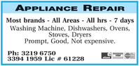 APPLIANCE REPAIRMost brands - All Areas - All hrs - 7 daysWashing Machine, Dishwashers, Ovens,Stoves, DryersPrompt, Good, Not expensive.Ph: 3219 67503394 1959 Lic # 61228eftposVISAMasterCard APPLIANCE REPAIR Most brands - All Areas - All hrs - 7 days Washing Machine, Dishwashers, Ovens, Stoves, Dryers Prompt, Good, Not expensive. Ph: 3219 6750 3394 1959 Lic # 61228  eftpos VISA MasterCard
