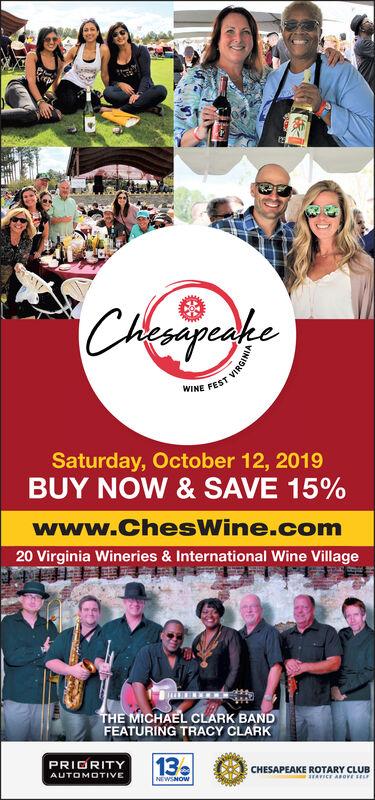 CAkeagakeWINE FESTSaturday, October 12, 2019BUYNOW & SAVE 15%www.ChesWine.com20 Virginia Wineries & International Wine VillageTHE MICHAEL CLARK BANDFEATURING TRACY CLARK13PRIGRITYCHESAPEAKE ROTARY CLUBaICE ABOVE sAUTOMOTIVENEWSNOWeVIRGINIA CAkeagake WINE FEST Saturday, October 12, 2019 BUY NOW & SAVE 15% www.ChesWine.com 20 Virginia Wineries & International Wine Village THE MICHAEL CLARK BAND FEATURING TRACY CLARK 13 PRIGRITY CHESAPEAKE ROTARY CLUB aICE ABOVE s AUTOMOTIVE NEWSNOW e VIRGINIA