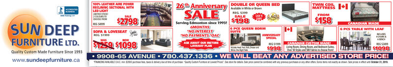 """26th Anniversary100% LEATHER AIRE POWERRECLINING SECTIONAL WITHLED LIGHTLM STOCDOUBLE OR QUEEN BEDMATTRESScomTDSALEREG 5399SALEFROMSALE$158$2798Serving Edmonton since 199316MONTHSNO INTEREST""""NO PAYMENTS OAC98SUN DEEPFURNITURE LTD.CANADIAN MADEREG S49996 PCE QUEEN BDRMSUITE6 PCS TABLE WITH LEAFSOFA & LOVESEATREG $1999ANVERSARYSPECIALNCUOABONOWASNOW$1259 $1098CANADIAN CUSTOM MADEASK ABOUT OUR ISTORELAYAWAY PLANBEG S49EGS199ving Rooing Rom and Bedoom Sutesr s and 500 Fabria te dooe fom$1098$998MDghQuality Custom Made Furniture Since 19939908-65 AVENUE 780.437.1336 WE WILL BEAT ANY ADVERTISED STORE PRICE!www.sundeepfurniture.caFCNGALABLE OAC $3000 ches lees ts&belvry ut attne ot phe y CtFS stire t asSae pr cat be nbd ys ucheher otersSome s t ety so Sae prices ntcteer ,Lwnt ies 26th Anniversary 100% LEATHER AIRE POWER RECLINING SECTIONAL WITH LED LIGHT LM STOC DOUBLE OR QUEEN BED MATTRESS comTD SALE REG 5399 SALE FROM SALE $158 $2798 Serving Edmonton since 19931 6MONTHS NO INTEREST """"NO PAYMENTS OAC 98 SUN DEEP FURNITURE LTD. CANADIAN MADE REG S4999 6 PCE QUEEN BDRM SUITE 6 PCS TABLE WITH LEAF SOFA & LOVESEAT REG $1999 ANVERSARY SPECIAL NCUO ABONO WAS NOW $1259 $1098 CANADIAN CUSTOM MADE ASK ABOUT OUR ISTORE LAYAWAY PLAN BEG S49 EGS199 ving Rooing Rom and Bedoom Sutes r s and 500 Fabria te dooe fom $1098 $998 MDgh Quality Custom Made Furniture Since 1993 9908-65 AVENUE 780.437.1336 WE WILL BEAT ANY ADVERTISED STORE PRICE! www.sundeepfurniture.ca FCNGALABLE OAC $3000 ches lees ts&belvry ut attne ot phe y Ct F S stire t as Sae pr cat be nbd ys uche her oters Some s t ety so Sae prices nt cteer , Lwnt ies"""