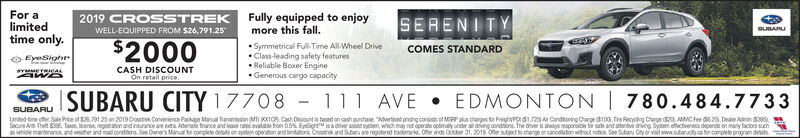"""For alimitedtime only.Fully equipped to enjoymore this fall2019 CROSSTREKSERENITYSUBANUWELL-EQUIPPED FROM $26,791.25$2000Symmetrical Full-Time All-Wheel DriveClass-leading safety featuresReliable Boxer EngineGenerous cargo capacityCOMES STANDARDEyeSighesCASH DISCOUNTOn retail priceSYMETRIC44AWDSUBARU CITY 177081 1 AVEEDMONTON 780.484.7733SUBARUUnded Sme offer Sale Price of $26,791 25 on 2019 Cotrek Converience Package Manual ranamesion M 1Cash Decount is bed on cash ourchase. """"Adverteed pridng consits of MSP plus chages for FreshtPOI$1725 ArCondtoning Charge 100. Tre Recycling Crage 20,AMMC Fee 62.Deaer Adnin $39Seure AThet $396 T, lcense, ein and insurance are eta Ateae france and lese res avalable trom 05%EySght isa dver assit sm which may ret operate optmaly under al ding oondtions. The dver is aays resporsble for sate and anenve aing Syste effectiveness depends on may tactors suchewhide maintenance, and wther and ad conditions See Owne's Manual tor complete deails on system operaton and liitatons Crostrek and Subars are regitered traderarke Oerends Ocber 31, 201 e subect to change or cancaaton hout ntion See Suban Cty or vat ww.subaructycafor complete progran dels For a limited time only. Fully equipped to enjoy more this fall 2019 CROSSTREK SERENITY SUBANU WELL-EQUIPPED FROM $26,791.25 $2000 Symmetrical Full-Time All-Wheel Drive Class-leading safety features Reliable Boxer Engine Generous cargo capacity COMES STANDARD EyeSighes CASH DISCOUNT On retail price SYMETRIC44 AWD SUBARU CITY 17708 1 1 AVE EDMONTON 780.484.7733 SUBARU Unded Sme offer Sale Price of $26,791 25 on 2019 Cotrek Converience Package Manual ranamesion M 1Cash Decount is bed on cash ourchase. """"Adverteed pridng consits of MSP plus chages for FreshtPOI$1725 ArCondtoning Charge 100. Tre Recycling Crage 20,AMMC Fee 62.Deaer Adnin $39 Seure AThet $396 T, lcense, ein and insurance are eta Ateae france and lese res avalable trom 05%EySght isa dver assit sm which may ret operate optmaly under al ding oo"""