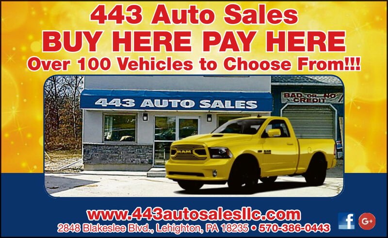 443 Auto SalesBUY HERE PAY HEREOver 100 Vehicles to Choose From!!!BAD DR GCREDIIT443 AUTO SALESRAMwww.443autosalesllc.com2848 Blakeslee Blvd, Lehighton, PA 18235 o 570-386-0443G+ 443 Auto Sales BUY HERE PAY HERE Over 100 Vehicles to Choose From!!! BAD DR G CREDIIT 443 AUTO SALES RAM www.443autosalesllc.com 2848 Blakeslee Blvd, Lehighton, PA 18235 o 570-386-0443 G+