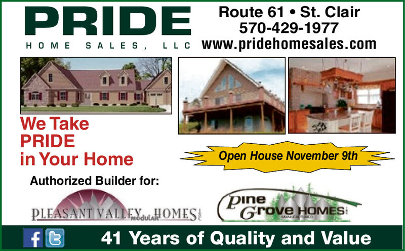 Route 61 St. Clair570-429-1977PRIDEHO ME SA LES LL C Www.pridehomesales.comWe TakePRIDEin Your HomeOpen House September 14thAuthorized Builder for:PineGrove HOMES:PLEASANT VALLEuOMESf t41 Years of Quality and Value Route 61 St. Clair 570-429-1977 PRIDE HO ME SA LES LL C Www.pridehomesales.com We Take PRIDE in Your Home Open House September 14th Authorized Builder for: Pine Grove HOMES: PLEASANT VALLEuOMES f t 41 Years of Quality and Value
