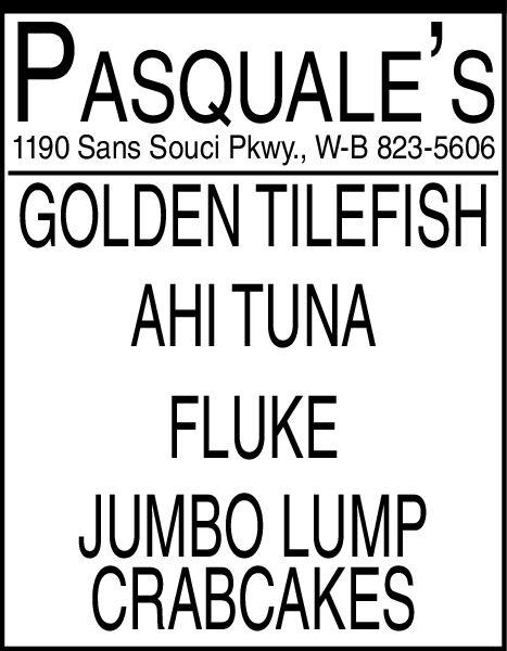 PASQUALE S1190 Sans Souci Pkwy., W-B 823-5606GOLDEN TILEFISHAHI TUNAFLUKEJUMBO LUMPCRABCAKES PASQUALE S 1190 Sans Souci Pkwy., W-B 823-5606 GOLDEN TILEFISH AHI TUNA FLUKE JUMBO LUMP CRABCAKES