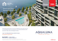 2019 OHBAProject of the YearAqualunaHines TRIDELBUILT FOR LIFEActual view fromAquavista model suiteExperience the pinnacle of luxurious waterfront living, with a tour ofour new Model Suite. Be immersed in this exquisite residence withpanoramic lake views and designer finishes.AQUALUNAVISIT THE PRESENTATION CENTRE TODAY261 Queens Quay EastLUXURY BY THE LAKEA HINES MASTERPLANNED COMMUNITYBAYSIDETORONTO02019 Tridel is a registered Trademark of Tridel Corporation. Project names and logos areTrademaris of their respective owners. All rights reserved. Ilustrations are artist's concept only. E&OEtridel.com 2019 OHBA Project of the Year Aqualuna Hines TRIDEL BUILT FOR LIFE Actual view from Aquavista model suite Experience the pinnacle of luxurious waterfront living, with a tour of our new Model Suite. Be immersed in this exquisite residence with panoramic lake views and designer finishes. AQUALUNA VISIT THE PRESENTATION CENTRE TODAY 261 Queens Quay East LUXURY BY THE LAKE A HINES MASTER PLANNED COMMUNITY BAYSIDE TORONTO 02019 Tridel is a registered Trademark of Tridel Corporation. Project names and logos are Trademaris of their respective owners. All rights reserved. Ilustrations are artist's concept only. E&OE tridel.com