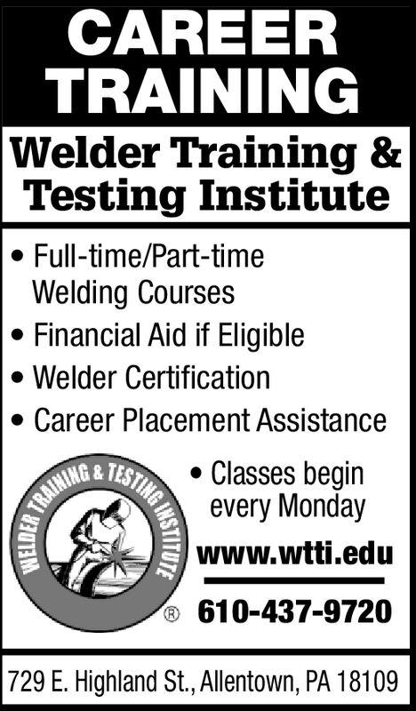 CAREERTRAINING|Welder Training &Testing InstituteFull-time/Part-timeWelding CoursesFinancial Aid if EligibleWelder CertificationCareer Placement AssistanceClasses beginTESTINGevery MondayTRAININGwww.wtti.edu610-437-9720729 E. Highland St., Allentown, PA 18109WELDERNSTITUTE CAREER TRAINING |Welder Training & Testing Institute Full-time/Part-time Welding Courses Financial Aid if Eligible Welder Certification Career Placement Assistance Classes begin TESTING every Monday TRAINING www.wtti.edu 610-437-9720 729 E. Highland St., Allentown, PA 18109 WELDER NSTITUTE