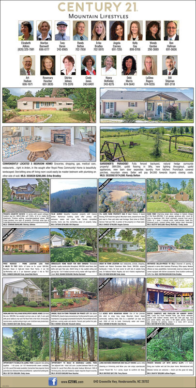 CENTURY 21MOUNTAIN LIFESTYLESEabethAds828)329-7981 6-MarnBanTonyBa243-8965RayErkaradey050AngelaCame691-1355KlyGay899-0006WendyGordnas290-389691-060102-958SesJohnesT79-33RasemaryHncher6913835CyDebMos614 5643heRgrs674 3255AtHa606-167NcyMcy243-8275Sa6121243-84CONVENENTLY LOCATED 3 BEOROOM OME Gce soopeg medcl carenetaurantsngt in Aen the sougt er Rey Pes Community oe s bealyandscaped Oentng ae of ng on could y bae bedroom wh plunbing onr se w S3s yGARDENERS PARADSE Fully enced backyt rahedge anoundsfooring new ghng oughot oe n vSee wpay 4000 os bys dong coterty 3284 0aonceebas do septes ye noutain vesM3212400 andy BelOL NTw gbeM dlaMPOLA COUNTIA ReMwAN VEw30aMAalfuka Mnarywww.C21ML.com$40 Greesville Hay, Hendersoevile, NC 287923wusw CENTURY 21 MOUNTAIN LIFESTYLES Eabeth Ads 828)329-7981 6- Marn Ban Tony Ba 243-8965 Ray Erka radey 050 Angela Came 691-1355 Kly Gay 899-0006 Wendy Gordn as 290-389691-060 102-958 Ses Johnes T79-33 Rasemary Hncher 6913835 Cy Deb Mos 614 5643 he Rgrs 674 3255 At Ha 606-167 Ncy Mcy 243-8275 Sa 6121 243-84 CONVENENTLY LOCATED 3 BEOROOM OME Gce soopeg medcl care netaurantsngt in Aen the sougt er Rey Pes Community oe s bealy andscaped Oentng ae of ng on could y bae bedroom wh plunbing on r se w S3s y GARDENERS PARADSE Fully enced backyt rahedge anounds fooring new ghng oughot o e n v See wpay 4000 os bys dong cot erty 3284 0 aonceebas do septes y e noutain ves M3212400 andy Bel OL NT w g beM dla M POLA COUNTI A Re MwAN VE w 30a MA al fuka Mn ar y www.C21ML.com $40 Greesville Hay, Hendersoevile, NC 287923 wusw