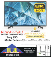 8KHDRWINNERNEW ARRIVAL!IN STORE DEMO AVAILABLE 2019 TV SHOOTOUTSony Z9GMaster Series SDR Day Mode SDR Reference Mode HDR TV2019 KING OF TVBESTStreaming TVBESTBESTBESThe enual T Shoot elation ewent ws oraed oy Value fedtro and the TVShooteut name s a tademark owned by Vale ElectosTRUTONE980 Dundas St. EMississauga, On.(905) 270-3440DUNDAS ST EELECTRONICS INCQEWTRUTONE.CAHWY 427DIXIE RDTOMKEN RD 8K HDR WINNER NEW ARRIVAL! IN STORE DEMO AVAILABLE 2019 TV SHOOTOUT Sony Z9G Master Series SDR Day Mode SDR Reference Mode HDR TV 2019 KING OF TV BEST Streaming TV BEST BEST BEST he enual T Shoot elation ewent ws oraed oy Value fedtro and the TVShooteut name s a tademark owned by Vale Electos TRUTONE 980 Dundas St. E Mississauga, On. (905) 270-3440 DUNDAS ST E ELECTRONICS INC QEW TRUTONE.CA HWY 427 DIXIE RD TOMKEN RD