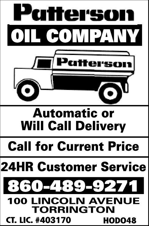PattersonOIL COMPANYPattersonAutomatic orWill Call DeliveryCall for Current Price24HR Customer Service860-489-9271100 LINCOLN AVENUETORRINGTONCT. LIC. #403170HOD048 Patterson OIL COMPANY Patterson Automatic or Will Call Delivery Call for Current Price 24HR Customer Service 860-489-9271 100 LINCOLN AVENUE TORRINGTON CT. LIC. #403170 HOD048