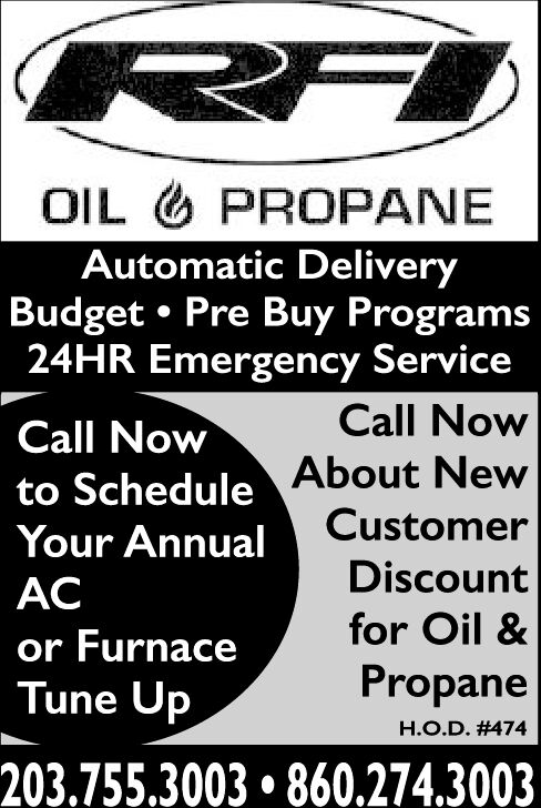 RFOIL PROPANEAutomatic DeliveryBudget Pre Buy Programs24HR Emergency ServiceCall NowCall Nowto Schedule About NewYour AnnualCustomerDiscountACfor Oil &or FurnacePropaneTune UpH.O.D. #474203.755.3003 860.274.3003 RF OIL PROPANE Automatic Delivery Budget Pre Buy Programs 24HR Emergency Service Call Now Call Now to Schedule About New Your Annual Customer Discount AC for Oil & or Furnace Propane Tune Up H.O.D. #474 203.755.3003 860.274.3003