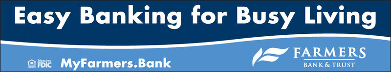 Easy Banking for Busy LivingFARMERSBANK & TRUSTMyFarmers.BankMemberFDIC Easy Banking for Busy Living FARMERS BANK & TRUST MyFarmers.Bank Member FDIC