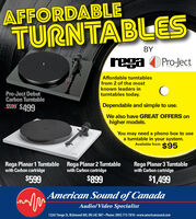 AFFORDABLETURNTABLESBYrega ProJectrSTEMSAffordable turntablesfrom 2 of the mostknown leaders inturntables today.Pro-Ject DebutCarbon Turntable$599 $499Dependable and simple to use.We also have GREAT OFFERS onhigher models.You may need a phono box to usea turntable in your system.Available from $95Rega Planar 3 Turntablewith Carbon cartridgeRega Planar 1 Turntablewith Carbon cartridgeRega Planar 2 Turntablewith Carbon cartridge$599$899$1,499American Sound of CanadaAudio/Video Specialist12261 Yonge St, Richmond Hill, ON L4E 3M7 Phone: (905) 773-7810 www.americansound.com AFFORDABLE TURNTABLES BY rega ProJect r STEMS Affordable turntables from 2 of the most known leaders in turntables today. Pro-Ject Debut Carbon Turntable $599 $499 Dependable and simple to use. We also have GREAT OFFERS on higher models. You may need a phono box to use a turntable in your system. Available from $95 Rega Planar 3 Turntable with Carbon cartridge Rega Planar 1 Turntable with Carbon cartridge Rega Planar 2 Turntable with Carbon cartridge $599 $899 $1,499 American Sound of Canada Audio/Video Specialist 12261 Yonge St, Richmond Hill, ON L4E 3M7 Phone: (905) 773-7810 www.americansound.com
