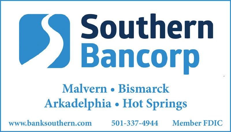 SouthernBancorpMalvern BismarckArkadelphia Hot Springswww.banksouthern.comMember FDIC501-337-4944 Southern Bancorp Malvern Bismarck Arkadelphia Hot Springs www.banksouthern.com Member FDIC 501-337-4944