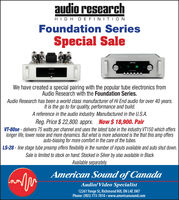dioresearchHIGHDEFINITIONFoundation SeriesSpecial SaleWe have created a special pairing with the popular tube electronics fromAudio Research with the Foundation Series.Audio Research has been a world class manufacturer of Hi End audio for over 40 years.It is the go to for quality, performance and build.A reference in the audio industry. Manufactured in the U.S.A.Reg. Price $ 22,800. apprx. Now $18,900. PairVT-80se delivers 75 watts per channel and uses the latest tube in the industry VT150 which offerslonger life, lower noise and more dynamics. But what is more advanced is the that this amp offersauto-biasing for more comfort in the care of the tubesLS-28- line stage tube preamp offers flexibility in the number of inputs available and auto shut down.Sale is limited to stock on hand. Stocked in Silver by also available in BlackAvailable separatelyAmerican Sound of CanadaAudio/Video Specialist12261 Yonge St, Richmond Hill, ON L4E 3M7Phone: (905) 773-7810 www.americansound.com dioresearch HIGHDEFINITION Foundation Series Special Sale We have created a special pairing with the popular tube electronics from Audio Research with the Foundation Series. Audio Research has been a world class manufacturer of Hi End audio for over 40 years. It is the go to for quality, performance and build. A reference in the audio industry. Manufactured in the U.S.A. Reg. Price $ 22,800. apprx. Now $18,900. Pair VT-80se delivers 75 watts per channel and uses the latest tube in the industry VT150 which offers longer life, lower noise and more dynamics. But what is more advanced is the that this amp offers auto-biasing for more comfort in the care of the tubes LS-28- line stage tube preamp offers flexibility in the number of inputs available and auto shut down. Sale is limited to stock on hand. Stocked in Silver by also available in Black Available separately American Sound of Canada Audio/Video Specialist 12261 Yonge St, Richmond Hill, ON L4E 3M7 Phone: (905) 773-7810 www.americansound.com