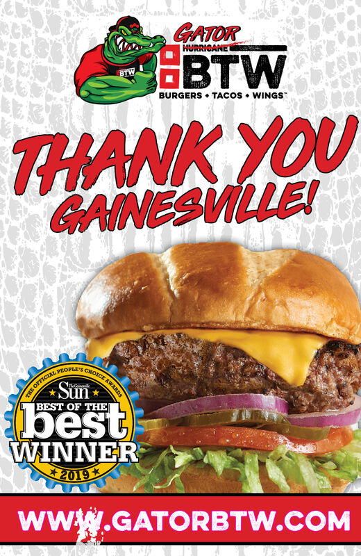 GATORHURRICANETWBTWBURGERS TACOS WINGSTHANK YOUGAINESVILLE!THE OFFICIALSunBEST OF THEICE AWARDSHOICEPEOPLE'STeGiwdbestWINNER2019www.GATORBTW.COM GATOR HURRICANE TW BTW BURGERS TACOS WINGS THANK YOU GAINESVILLE! THE OFFICIAL Sun BEST OF THE ICE AWARDS HOICE PEOPLE'S TeGiwd best WINNER 2019 www.GATORBTW.COM