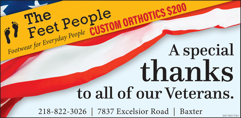 TheFeet PeopleFootwear for Everyday People CUSTOM ORTHOTICS $200A specialthanksto all of our Veterans218-822-3026 7837 Excelsior Road   Baxter001785170r1 The Feet People Footwear for Everyday People CUSTOM ORTHOTICS $200 A special thanks to all of our Veterans 218-822-3026 7837 Excelsior Road   Baxter 001785170r1