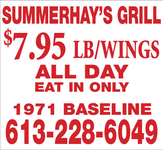 SUMMERHAY'S GRILL$7.95 LB/WINGSALL DAYEAT IN ONLY1971 BASELINE613-228-6049 SUMMERHAY'S GRILL $7.95 LB/WINGS ALL DAY EAT IN ONLY 1971 BASELINE 613-228-6049