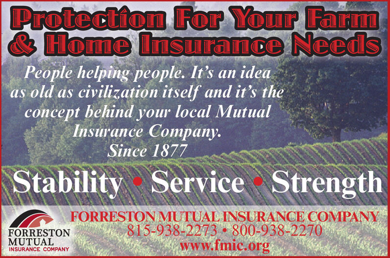 Protection For Your FarmHome Insuance NeedsPeople helping people. It's an ideaas old as civilization itself and it's theconcept behind your local MutualInsurance Company.Since 1877Stability Service StrengthFORRESTON MUTUAL INSURANCE COMPANY815-938-2273 800-938-2270www.fmic.orgFORRESTONMUTUALINSURANCE COMPANY Protection For Your Farm Home Insuance Needs People helping people. It's an idea as old as civilization itself and it's the concept behind your local Mutual Insurance Company. Since 1877 Stability Service Strength FORRESTON MUTUAL INSURANCE COMPANY 815-938-2273 800-938-2270 www.fmic.org FORRESTON MUTUAL INSURANCE COMPANY