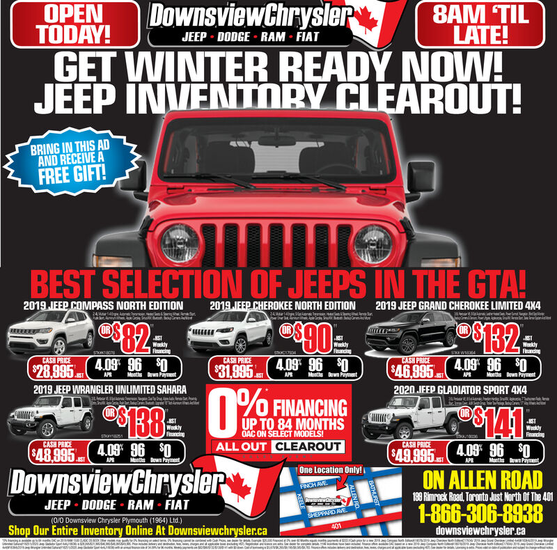 DownsviewChryslerOPEN8AM 'TILLATE!TODAY!GET WINTER READY NOW!JEEP INVENTMBY CLEAROUT!JEEP DODGE RAM FIATBRING IN THIS ADAND RECEIVE AFREE GIFT!BEST SELECTION OF JEEPS IN THE GTA!e$902019 JEEP COMPASS NORTH EDITION2019 JEEP CHEROKEE NORTH EDITION2019 JEEP GRAND CHEROKEE LIMITED 4X4aer ewe SãamilenP n wlnirt24Mar4 re SermAk$132ORORHSTWeekdyFnancingHSTWeeklyReandingNSTWaktyFandingSTOK BO8SToc17834STK W18364CASH PRICE$46.995a2020 JEEP GLADIATOR SPORT 4X4CASH PRICECASH PRICE4.09 96 04.09 96 04.09 96 0$28.9952019 JEEP WRANGLER UNLIMITED SAHARA$31.995%Months Dawn PaymentMonths Down PaymentMonths Dawn PaymentAPRAPRAPRHSTSTr$13841ORUP TO 84 MONTHSHSTWeaklyRnarcingHISTWeekyFnancingOAC ON SELECT MODELS!STK18000STKYB51CASH PRICECASH PRICEALL OUT CLEAROUT4.09 960Months Down Payment409 960Months Dewn Payment$48.995$49.995AaHSTAPRHSTAPEOne Location Only!DownsviewChryslerON ALLEN ROADFINCH AVE199 Rimrock Road,Toronto Just North Of The 401JEEP DODGE RAM FIAT1-866-306-8938downsviewchrysler.caSHEPPARD AVE(0/0 Downsview Chrysler Plymouth (1964) Ltd.)Shop Our Entire Inventory Online At Downsviewchrysler.ca401t C 0 s y% g ng db e C tu as lan S0e yes ah t2 ou aa n dn an h y n w n S aa1 ean m t o an ape 0s a oayn gcaa ah aBATHURSTALLEN R DownsviewChrysler OPEN 8AM 'TIL LATE! TODAY! GET WINTER READY NOW! JEEP INVENTMBY CLEAROUT! JEEP DODGE RAM FIAT BRING IN THIS AD AND RECEIVE A FREE GIFT! BEST SELECTION OF JEEPS IN THE GTA! e$90 2019 JEEP COMPASS NORTH EDITION 2019 JEEP CHEROKEE NORTH EDITION 2019 JEEP GRAND CHEROKEE LIMITED 4X4 aer ewe S ãamilenP n wlni rt 24Mar4 r e SermAk $132 OR OR HST Weekdy Fnancing HST Weekly Reanding NST Wakty Fanding STOK BO8 SToc17834 STK W18364 CASH PRICE $46.995a 2020 JEEP GLADIATOR SPORT 4X4 CASH PRICE CASH PRICE 4.09 96 0 4.09 96 0 4.09 96 0 $28.995 2019 JEEP WRANGLER UNLIMITED SAHARA $31.995% Months Dawn Payment Months Down Payment Months Dawn Payment APR APR APR HST ST r $138 41 OR UP TO 84 MONTHS HST Weakly Rnarcing HIST Weeky Fnancing OAC ON SELECT MODELS! STK18000 STKYB51 CASH PRICE CASH PRICE ALL OUT CLEAROUT 4.09 960 Months Down Payment 409 960 Months Dewn Payment $48.995 $49.995Aa HST APR HST APE One Location Only! DownsviewChrysler ON ALLEN ROAD FINCH AVE 199 Rimrock Road,Toronto Just North Of The 401 JEEP DODGE RAM FIAT 1-866-306-8938 downsviewchrysler.ca SHEPPARD AVE (0/0 Downsview Chrysler Plymouth (1964) Ltd.) Shop Our Entire Inventory Online At Downsviewchrysler.ca 401 t C 0 s y% g ng db e C tu as lan S0e yes ah t2 o u aa n dn an h y n w n S aa1 ea n m t o an ape 0s a oayn gcaa ah a BATHURST ALLEN R