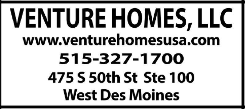VENTURE HOMES, LLCwww.venturehomesusa.com515-327-1700475 S 50th St Ste 100West Des Moines VENTURE HOMES, LLC www.venturehomesusa.com 515-327-1700 475 S 50th St Ste 100 West Des Moines