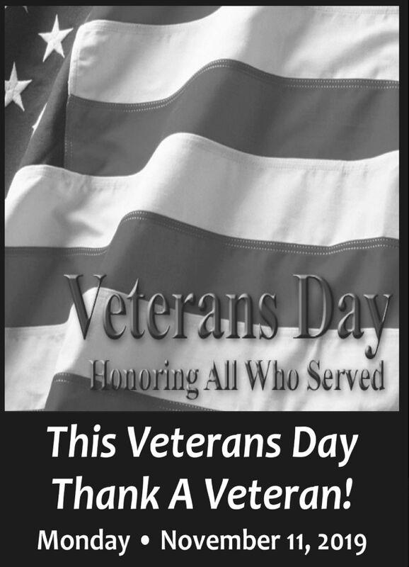 Veterans DayHonoring All Who ServedThis Veterans DayThank A Veteran!Monday November 11, 2019 Veterans Day Honoring All Who Served This Veterans Day Thank A Veteran! Monday November 11, 2019