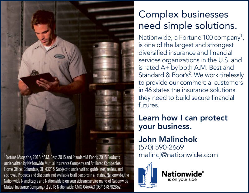 Complex businessesneed simple solutions.Nationwide, a Fortune 100 company',is one of the largest and strongestdiversified insurance and financialservices organizations in the U.S. andis rated A+ by both A.M. Best andStandard & Poor's2. We work tirelesslyto provide our commercial customersin 46 states the insurance solutionsthey need to build secure financialfutures.Learn how I can protectyour business.John Malinchok(570) 590-2669malincj@nationwide.comFortune Magazine, 2015. AM.Best, 2015 and Standard & Poor's, 2015 Productsunderwritten by Nationwide Mutual Insurance Company and Affiliated Companies.Home Office: Columbus, OH 43215. Subject to underwriting guidelines, review, andapproval. Products and discounts not available to all persons in all states Nationwide, theNationwide N and Eagle and Nationwide is on your side are service marks of NationwideMutual Insurance Company.(c) 2018 Nationwide. CMO-0464A0 (03/16)8782862Nationwideis on your side Complex businesses need simple solutions. Nationwide, a Fortune 100 company', is one of the largest and strongest diversified insurance and financial services organizations in the U.S. and is rated A+ by both A.M. Best and Standard & Poor's2. We work tirelessly to provide our commercial customers in 46 states the insurance solutions they need to build secure financial futures. Learn how I can protect your business. John Malinchok (570) 590-2669 malincj@nationwide.com Fortune Magazine, 2015. AM.Best, 2015 and Standard & Poor's, 2015 Products underwritten by Nationwide Mutual Insurance Company and Affiliated Companies. Home Office: Columbus, OH 43215. Subject to underwriting guidelines, review, and approval. Products and discounts not available to all persons in all states Nationwide, the Nationwide N and Eagle and Nationwide is on your side are service marks of Nationwide Mutual Insurance Company.(c) 2018 Nationwide. CMO-0464A0 (03/16)8782862 Nationwide is on your side