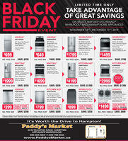 BLACKFRIDAYLIMITED TIME ONLYTAKE ADVANTAGEOF GREAT SAVINGSON SELECT MAYTAG® KITCHENAIDWHIRLPOOL AND AMANA HOME APPLIANCESNOVEMBER 14TH- DECEMBER 11TH, 2019EVENTAMANAAMANAWHIRLPOOLWHIRLPOOLYAER6630SFSWRFS40CWHZYWEE750HOHZART318FFDS30 Wide Top-FreezerRefrigerator withGlass Shelves.30 ElectricRange with HighTemperatureSelf-Clean Option36 Wide CounterDepth French DoorRefrigerator WithInternal Water6.4 Cu. Ft. SmartSlide-in Electric Rangewith Frozen BakeTechnology.Also AvailableDispenser and FactoryInstalled IceMakerAlso Available inWhite or Black $1399Also Available inin White.White $599Also Available in$1499$699$649$1799 White or BlackSAVE: $330SAVE: $700SAVE: $300SAVE: $800REG. PRICE: $1029REG. PRICE: $2599REG. PRICE: $2199REG. PRICE: $949MAYTAGMAYTAGKITCHEN AIDKITCHEN AIDMGS8800FZMF12269FRZKRMF706ESSKSIB900ESS33 Wide FrenchDoor Refrigeratorwith BeverageChiller Compartmentand External lce &Water DispenserAlso Available inWhite or Black30 Wide GasRange with TrueConvection Oven& Warming Drawer.25.8 Cu. Ft36 Multi-DoorFreestandingRefrigeratorwith PlatinumInterior Design.30 4-ElementInduction ConvectionFront Control Rangewith Baking DrawerashenBONUS!$999 VALUE10PC nductiondyCookwae set$1999$4199$1699$2999SAVE: $550SAVE: $550REG. PRICE: $5399 SAVE: $1200REG. PRICE: $4199 SAVE: $1200REG. PRICE: $2549REG. PRICE: $2249AMANAKITCHEN AIDKDFE104HPSWHIRLPOOLAMANAADB1400AGSWTW7500GCNFWS800HWYNEDS800HWDishwasher with5.5 Cu. Ft. IEC-HE TopLoad Washer with WaterFaucet for Easy PreTreating Spot Cleaning46 DBA Dishwasher50 Cu. Ft. I.E.C ENERGYwith ProWash Cycleand PrintShield FinishTriple FilterWash System.STAR Qualified FrontLoad Washer WithAmana 7.4 Cu Ft. FrontLoad Electric Dryer withMoisture SensorsAlso Availablein WhiteAlso Available inWasher Price $849White or BlackAlso Available in WhiteDryer Price S649PLUS! IN-STOREENERGY SAVINGREBATE: $374.50ON THE PAIR$1498PLUS! IN-STOREENERGY SAVINGREBATE: $99.75PLUS! IN-STOREENERGY SAVINGREBATE: $199.75PLUS! IN-STOREENERGY SAVINGREBATE: $224.75$399$799$899ON THE PAIRSAVE: $200SAVE: $500SAVE: $250REG. PRICE: $1898PAIR SAVE: $400REG. PRICE: $1299REG. PRICE: $1149REG. PRICE: $599When you register your qualifying KitchenAid Induction Range or Cooktop. Must be purchased between September 1st and December 31st, 2019 and registered no later than December 31, 2020 to be eligible for bonustCANADA ENERGY STAR CERTIFIED INSTANT IN-STORE REBATE, APPLIEDD AFTER TAXES SEE IN-STORE SALES ASSOCIATE FOR DETAILSIt's Worth the Drive to Hampton!Paddy's MarketTaunton Rd.2212 TAUNTON ROAD, HAMPTONAPPLIANCE WAREHOUSE:905-263-8369 1-800-798-5502OSHAWABOWMANVILLELwww.PaddysMarket.caHarmony Rd.Courtice Rd.Hwy. 57 BLACK FRIDAY LIMITED TIME ONLY TAKE ADVANTAGE OF GREAT SAVINGS ON SELECT MAYTAG® KITCHENAID WHIRLPOOL AND AMANA HOME APPLIANCES NOVEMBER 14TH- DECEMBER 11TH, 2019 EVENT AMANA AMANA WHIRLPOOL WHIRLPOOL YAER6630SFS WRFS40CWHZ YWEE750HOHZ ART318FFDS 30 Wide Top-Freezer Refrigerator with Glass Shelves. 30 Electric Range with High Temperature Self-Clean Option 36 Wide Counter Depth French Door Refrigerator With Internal Water 6.4 Cu. Ft. Smart Slide-in Electric Range with Frozen Bake Technology. Also Available Dispenser and Factory Installed IceMaker Also Available in White or Black $1399 Also Available in in White. White $599 Also Available in $1499 $699 $649 $1799 White or Black SAVE: $330 SAVE: $700 SAVE: $300 SAVE: $800 REG. PRICE: $1029 REG. PRICE: $2599 REG. PRICE: $2199 REG. PRICE: $949 MAYTAG MAYTAG KITCHEN AID KITCHEN AID MGS8800FZ MF12269FRZ KRMF706ESS KSIB900ESS 33 Wide French Door Refrigerator with Beverage Chiller Compartment and External lce & Water Dispenser Also Available in White or Black 30 Wide Gas Range with True Convection Oven & Warming Drawer. 25.8 Cu. Ft 36 Multi-Door Freestanding Refrigerator with Platinum Interior Design. 30 4-Element Induction Convection Front Control Range with Baking Drawer ashen BONUS! $999 VALUE 10PC nductiondy Cookwae set $1999 $4199 $1699 $2999 SAVE: $550 SAVE: $550 REG. PRICE: $5399 SAVE: $1200 REG. PRICE: $4199 SAVE: $1200 REG. PRICE: $2549 REG. PRICE: $2249 AMANA KITCHEN AID KDFE104HPS WHIRLPOOL AMANA ADB1400AGS WTW7500GC NFWS800HW YNEDS800HW Dishwasher with 5.5 Cu. Ft. IEC-HE Top Load Washer with Water Faucet for Easy Pre Treating Spot Cleaning 46 DBA Dishwasher 50 Cu. Ft. I.E.C ENERGY with ProWash Cycle and PrintShield Finish Triple Filter Wash System. STAR Qualified Front Load Washer With Amana 7.4 Cu Ft. Front Load Electric Dryer with Moisture Sensors Also Available in White Also Available in Washer Price $849 White or Black Also Available in White Dryer Price S649 PLUS! IN-STORE ENERGY SAVING REBATE: $374.50 ON THE PAIR $1498 PLUS! IN-STORE ENERGY SAVING REBATE: $99.75 PLUS! IN-STORE ENERGY SAVING REBATE: $199.75 PLUS! IN-STORE ENERGY SAVING REBATE: $224.75 $399 $799 $899 ON THE PAIR SAVE: $200 SAVE: $500 SAVE: $250 REG. PRICE: $1898PAIR SAVE: $400 REG. PRICE: $1299 REG. PRICE: $1149 REG. PRICE: $599 When you register your qualifying KitchenAid Induction Range or Cooktop. Must be purchased between September 1st and December 31st, 2019 and registered no later than December 31, 2020 to be eligible for bonus tCANADA ENERGY STAR CERTIFIED INSTANT IN-STORE REBATE, APPLIEDD AFTER TAXES SEE IN-STORE SALES ASSOCIATE FOR DETAILS It's Worth the Drive to Hampton! Paddy's Market Taunton Rd. 2212 TAUNTON ROAD, HAMPTON APPLIANCE WAREHOUSE: 905-263-8369 1-800-798-5502 OSHAWA BOWMANVILLEL www.PaddysMarket.ca Harmony Rd. Courtice Rd. Hwy. 57