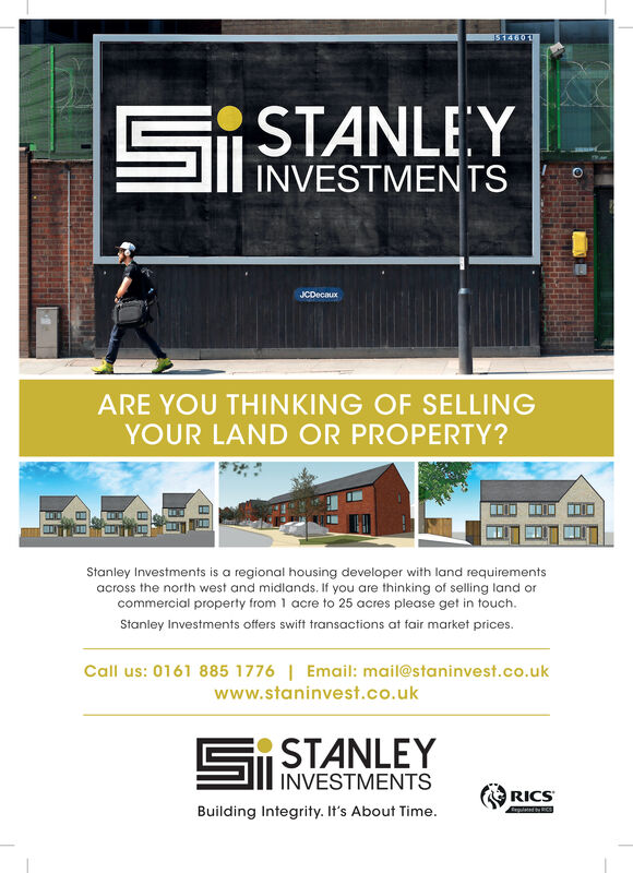 514601STANLEYINVESTMENTSCARE YOU THINKING OF SELLINGYOUR LAND OR PROPERTY?Stanley Investments is a regional housing developer with land requirementsacross the north west and midlands. If you are thinking of selling land orcommercial property from 1 acre to 25 acres please get in touchStanley Investments offers swift transactions at fair market prices.Email: mail@staninvest.co.ukCall us: 0161 885 1776www.staninvest.co.ukSSTANLEYINVESTMENTSRICSBuilding Integrity. It's About Time.rgulated tRCS 514601 STANLEY INVESTMENTS C ARE YOU THINKING OF SELLING YOUR LAND OR PROPERTY? Stanley Investments is a regional housing developer with land requirements across the north west and midlands. If you are thinking of selling land or commercial property from 1 acre to 25 acres please get in touch Stanley Investments offers swift transactions at fair market prices. Email: mail@staninvest.co.uk Call us: 0161 885 1776 www.staninvest.co.uk SSTANLEY INVESTMENTS RICS Building Integrity. It's About Time. rgulated tRCS